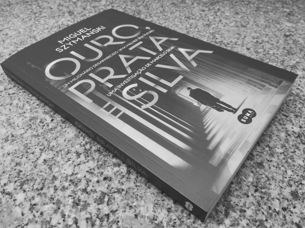 """Recensão do livro """"Ouro, Prata e Silva"""", thriller escrito por Miguel Szymanski, publicado pela editora Suma de Letras em 2019   INTRO"""