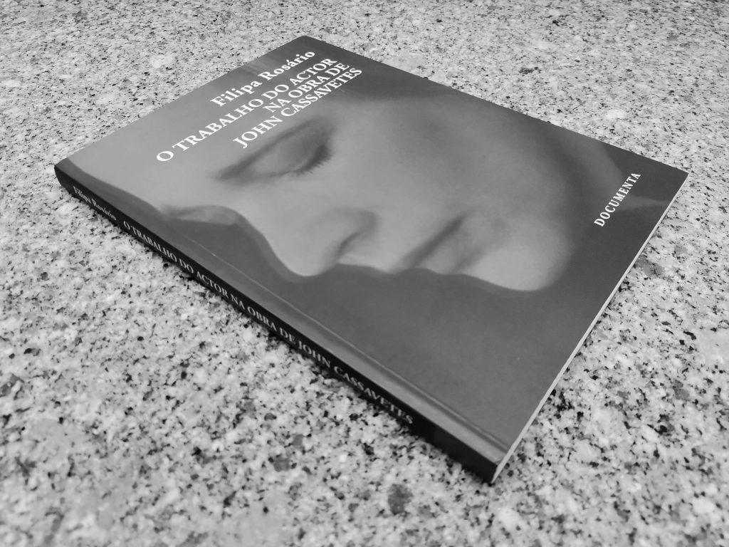 """Recensão do livro """"O trabalho do actor na obra de John Cassavetes"""", da autoria de Filipa Rosário, editado pela Documenta em 2016   INTRO"""
