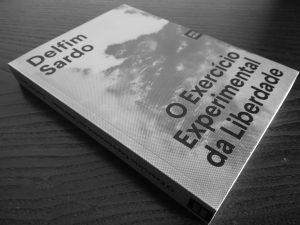 Recensão do livro O exercício experimental da liberdade - Delfim Sardo (Orfeu Negro, 2017)