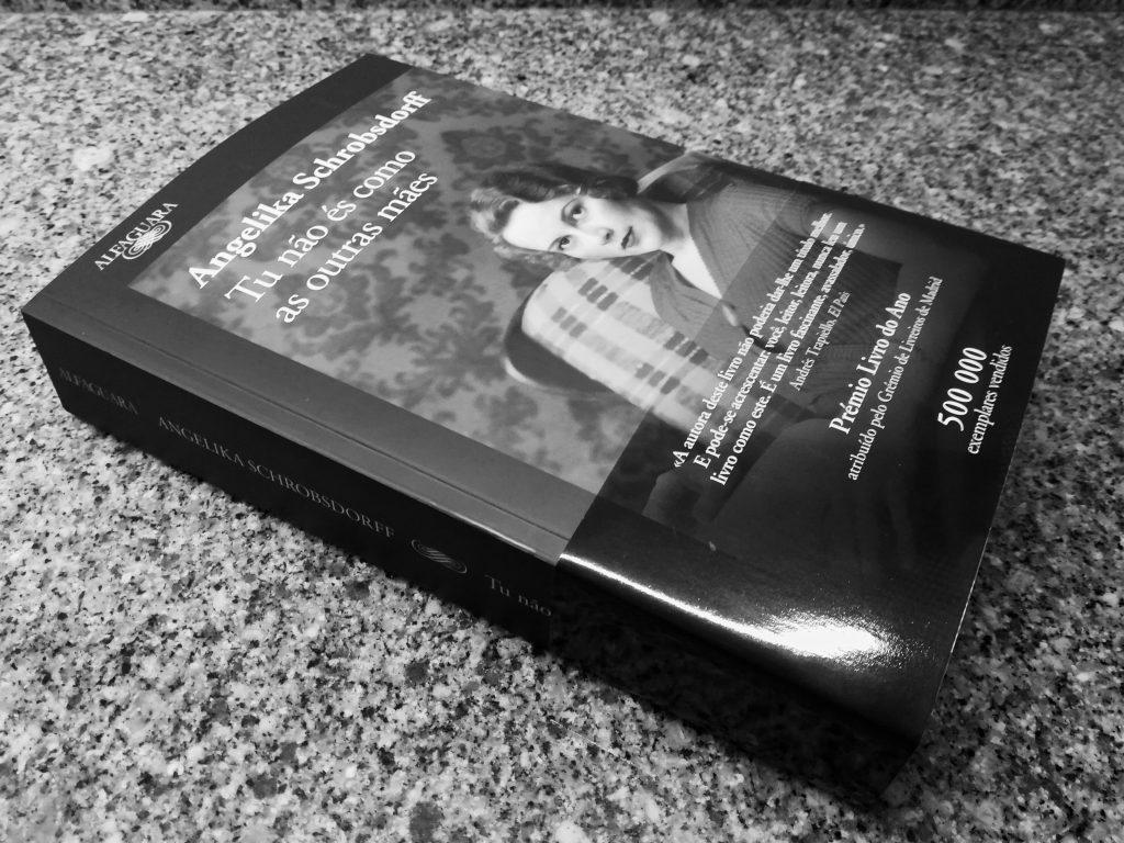 Recensão crítica do livro Tu não és como as outras mães, de Angelika Schrobsdorff, publicado em Portugal pela Alfaguara em 2018   INTRO