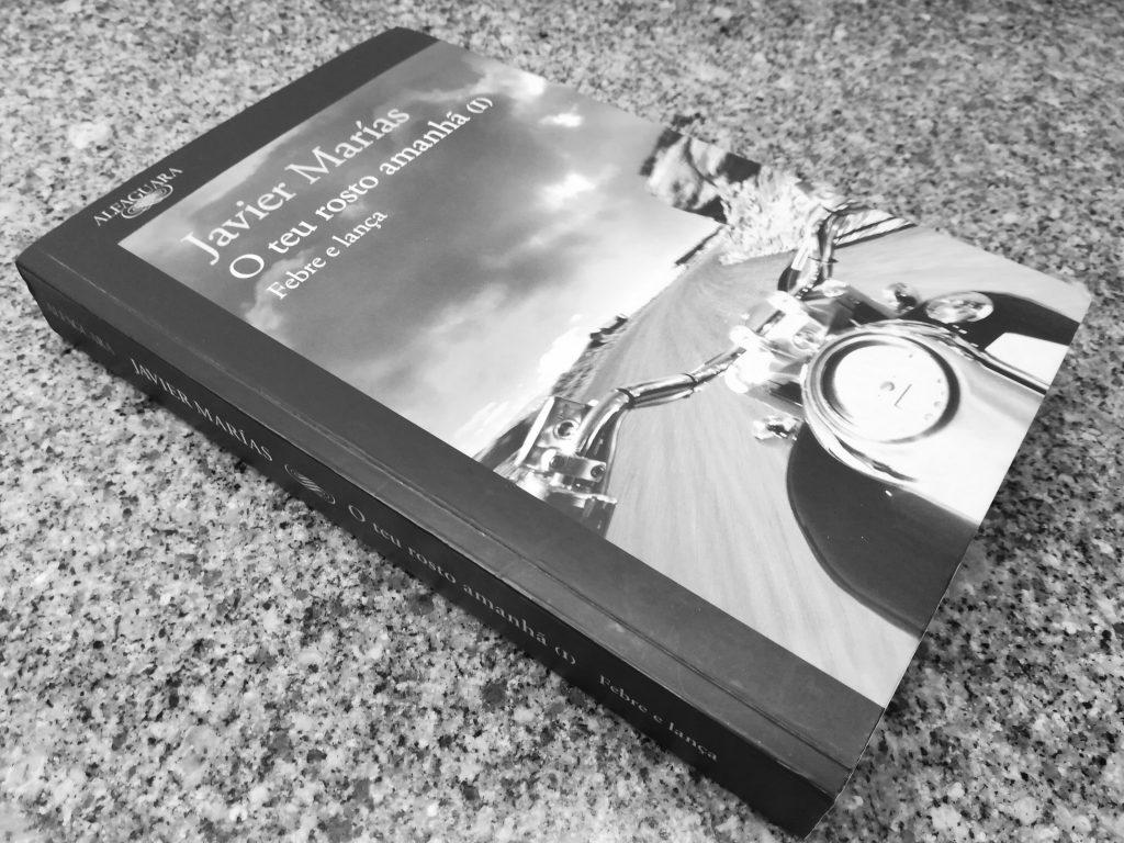 Recensão do livro Febre e lança, primeiro volume da triologia O teu rosto amanhã, escrito por Javier Marías, com edição da Alfaguara em 2017   INTRO
