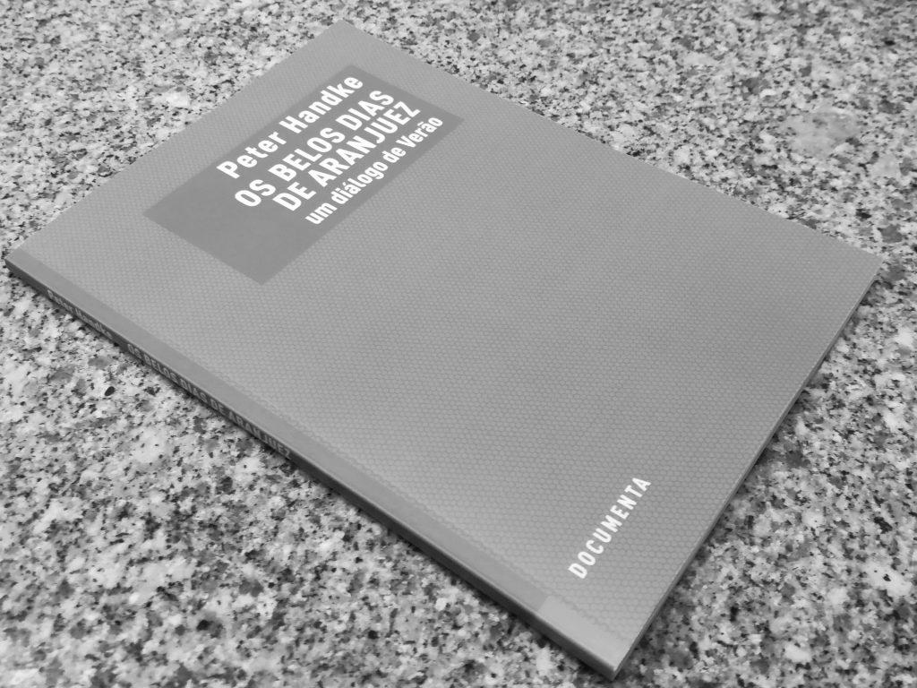 Recensão do livro contendo a peça Os Belos Dias de Aranjuez, do austríaco Peter Handke, prémio Nobel da literatura 2019, editado pela Documenta em 2014   INTRO